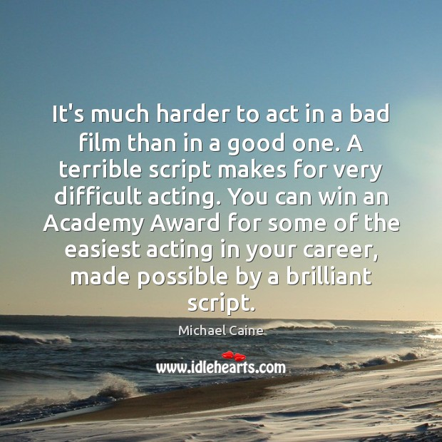 Image, It's much harder to act in a bad film than in a
