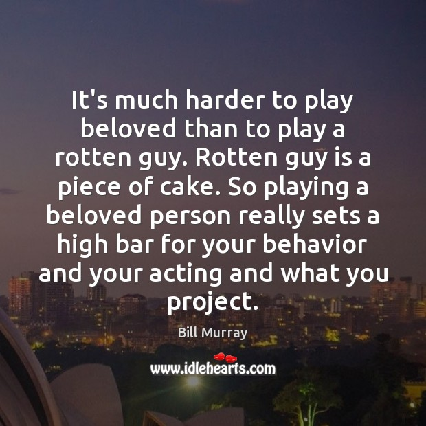 Image, It's much harder to play beloved than to play a rotten guy.