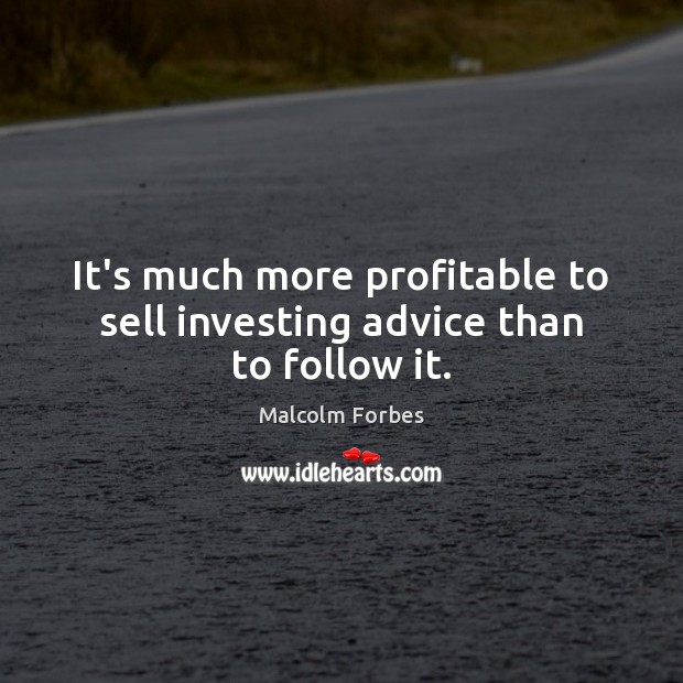 It's much more profitable to sell investing advice than to follow it. Image