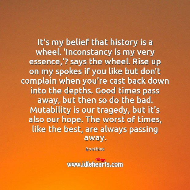 It's my belief that history is a wheel. 'Inconstancy is my very Image
