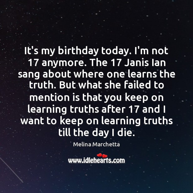 Image, It's my birthday today. I'm not 17 anymore. The 17 Janis Ian sang about