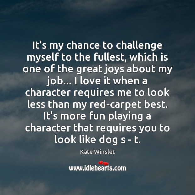 It's my chance to challenge myself to the fullest, which is one Image