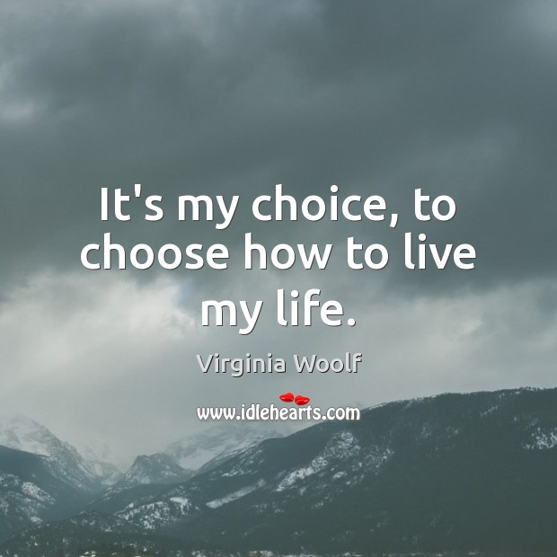 It's my choice, to choose how to live my life. Image