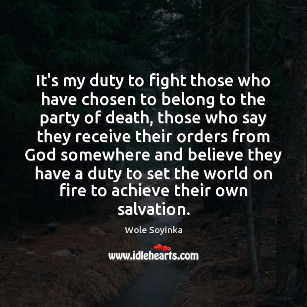 It's my duty to fight those who have chosen to belong to Wole Soyinka Picture Quote