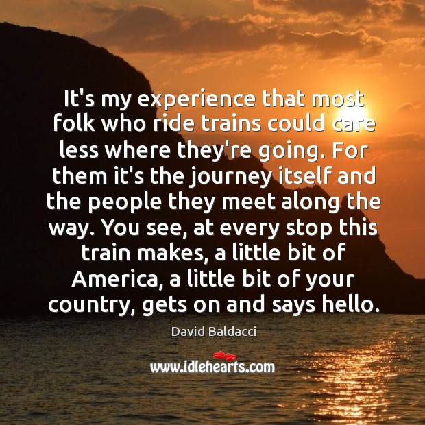 It's my experience that most folk who ride trains could care less David Baldacci Picture Quote