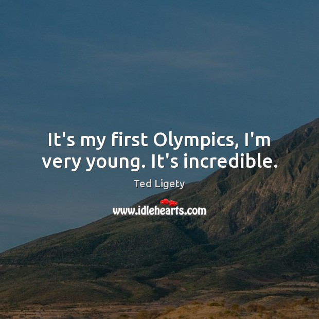 It's my first Olympics, I'm very young. It's incredible. Image