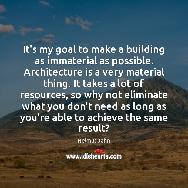 Image, It's my goal to make a building as immaterial as possible. Architecture