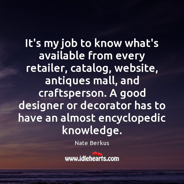 It's my job to know what's available from every retailer, catalog, website, Nate Berkus Picture Quote