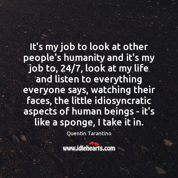 It's my job to look at other people's humanity and it's my Image