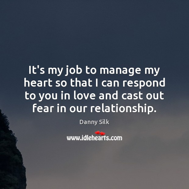 Image, It's my job to manage my heart so that I can respond