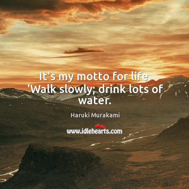 Image, It's my motto for life. 'Walk slowly; drink lots of water.