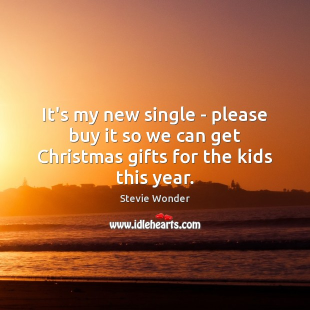 It's my new single – please buy it so we can get Christmas gifts for the kids this year. Image