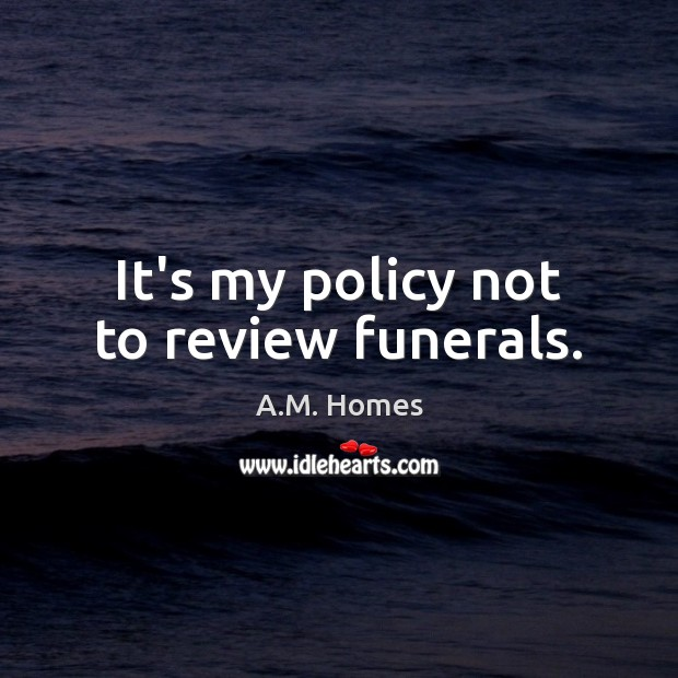 Image, It's my policy not to review funerals.