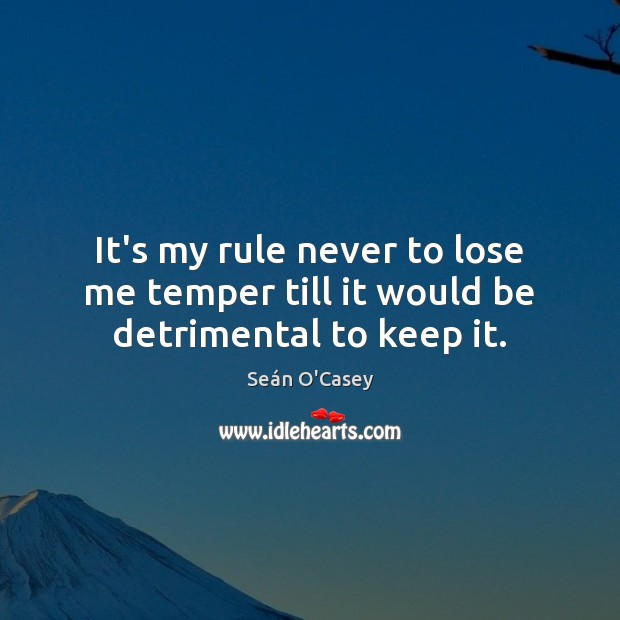 It's my rule never to lose me temper till it would be detrimental to keep it. Image