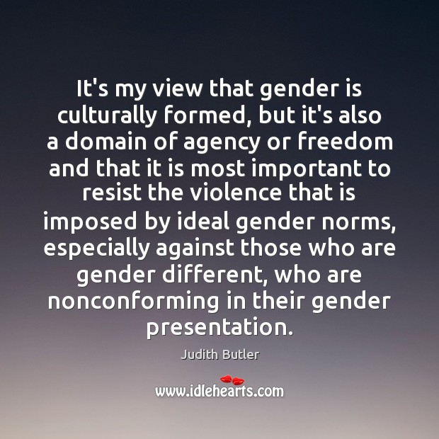 Judith Butler Picture Quote image saying: It's my view that gender is culturally formed, but it's also a