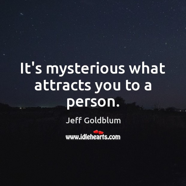 It's mysterious what attracts you to a person. Image