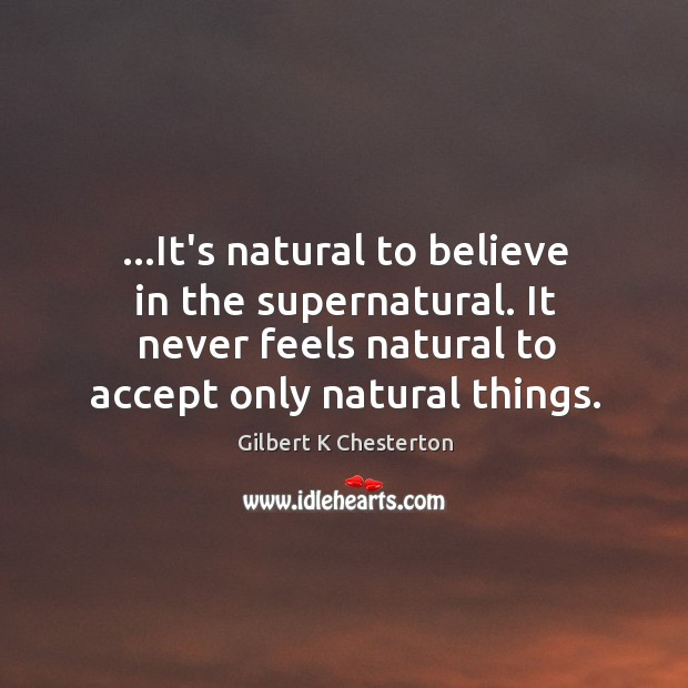 Image, …It's natural to believe in the supernatural. It never feels natural to