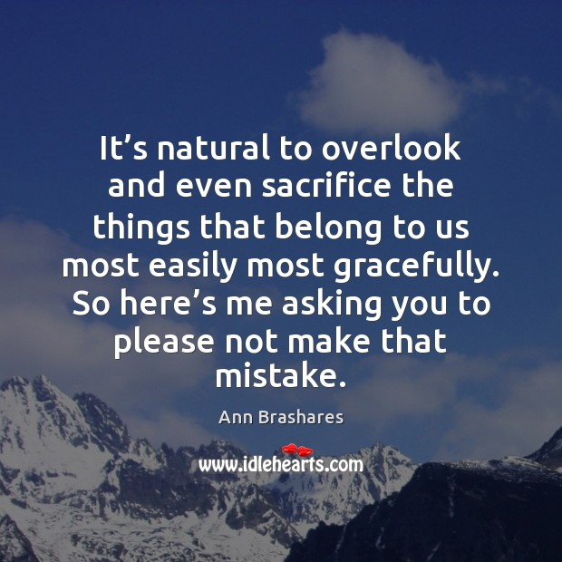 It's natural to overlook and even sacrifice the things that belong Image