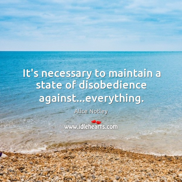 Image, It's necessary to maintain a state of disobedience against…everything.