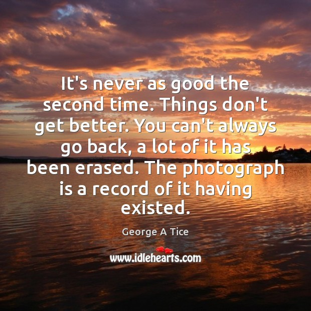 It's never as good the second time. Things don't get better. You Image