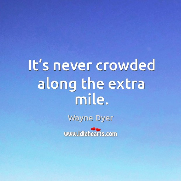 It's never crowded along the extra mile. Image