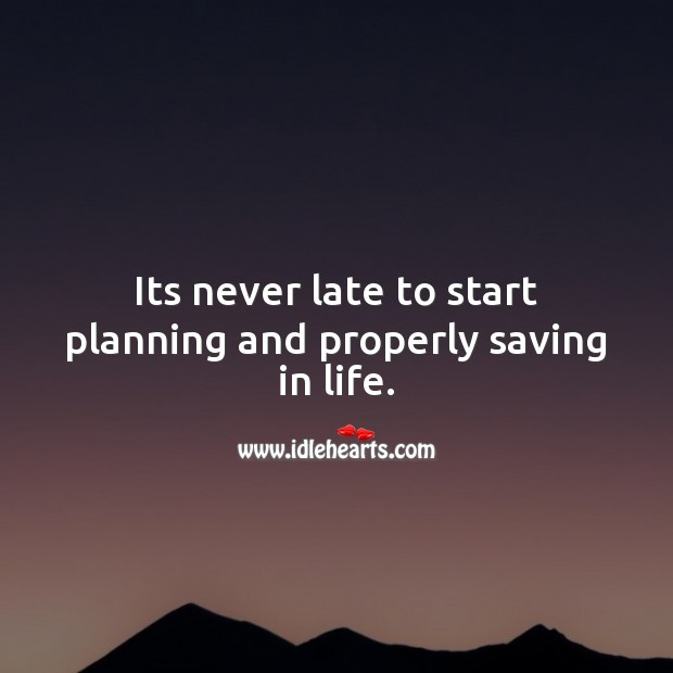 Image, Its never late to start planning and properly saving in life.