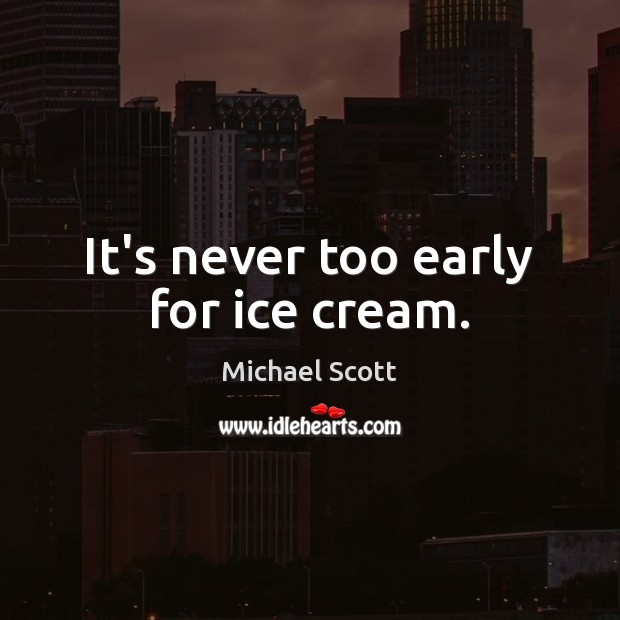 It's never too early for ice cream. Image