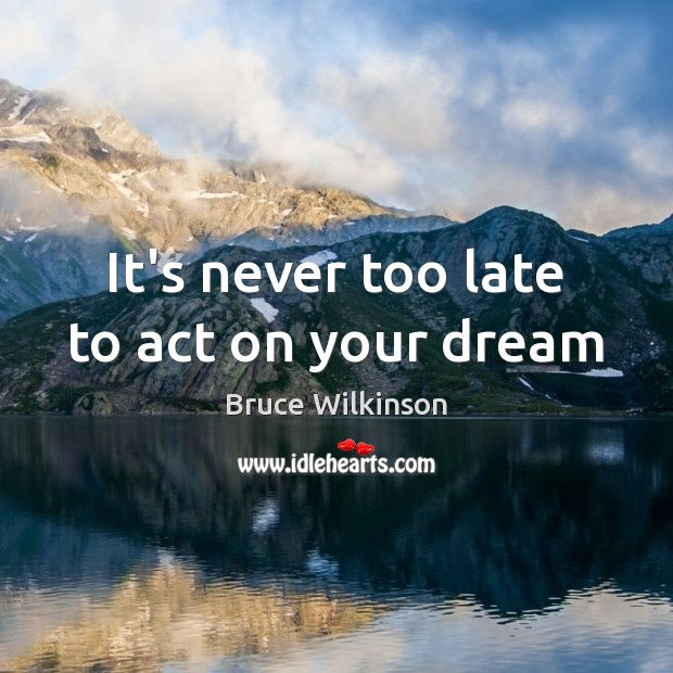 It's never too late to act on your dream Image