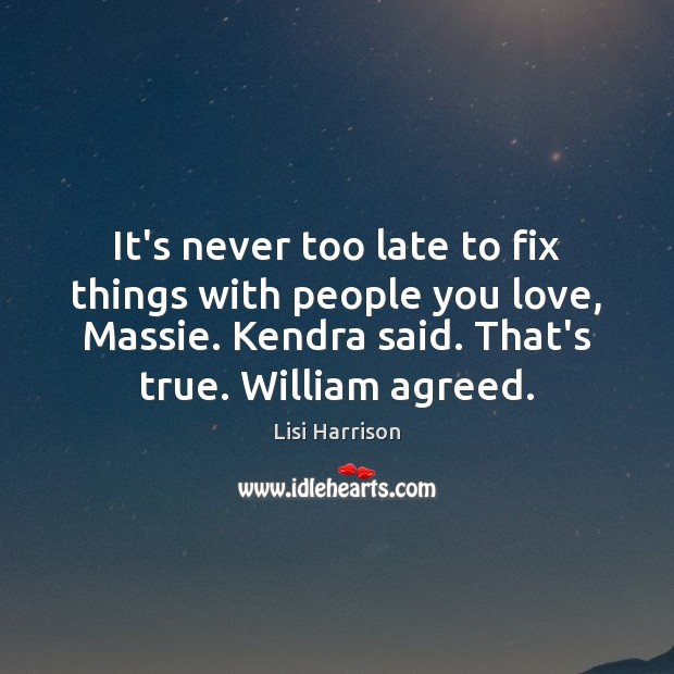It's never too late to fix things with people you love, Massie. Image