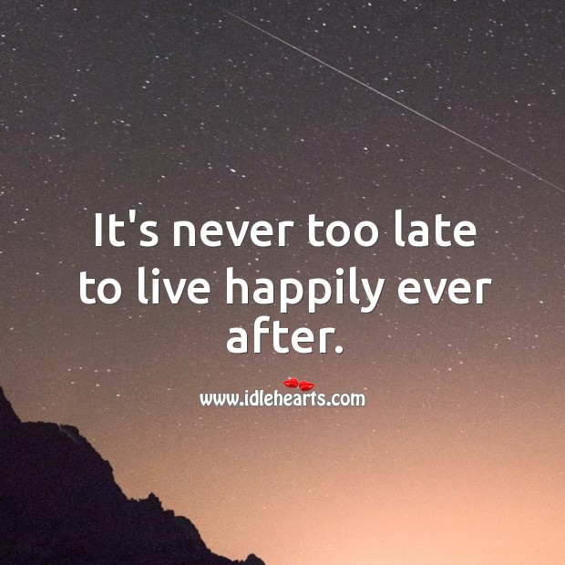 Image, It's never too late to live happily.