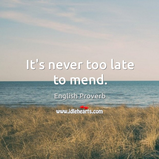 It's never too late to mend. English Proverbs Image