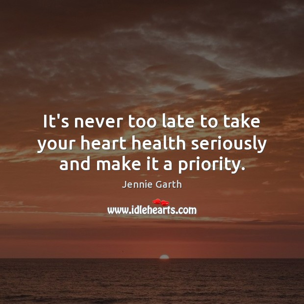 It's never too late to take your heart health seriously and make it a priority. Image