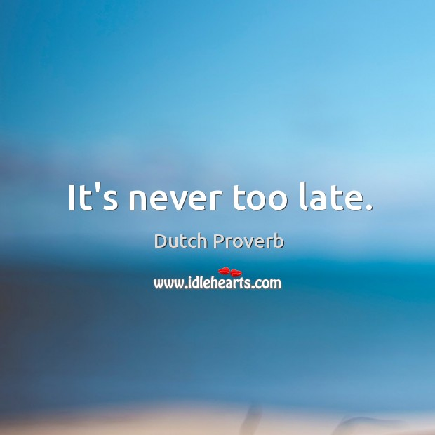 Image, It's never too late.