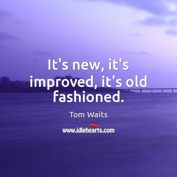 It's new, it's improved, it's old fashioned. Image