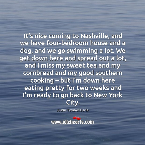 Image, It's nice coming to nashville, and we have four-bedroom house and a dog, and we go swimming a lot.