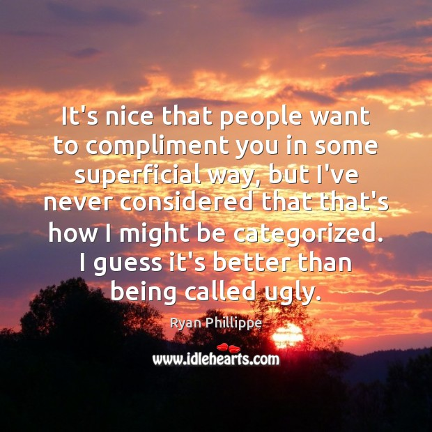 It's nice that people want to compliment you in some superficial way, Image