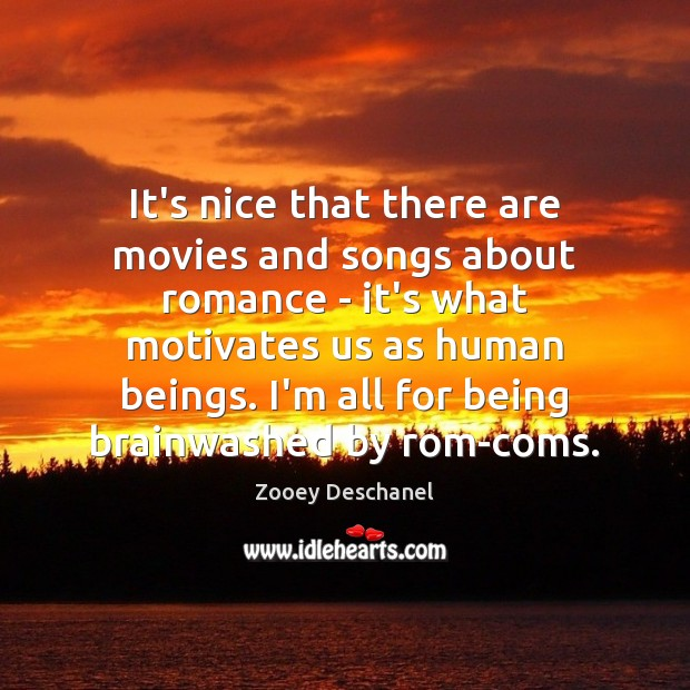 It's nice that there are movies and songs about romance – it's Zooey Deschanel Picture Quote