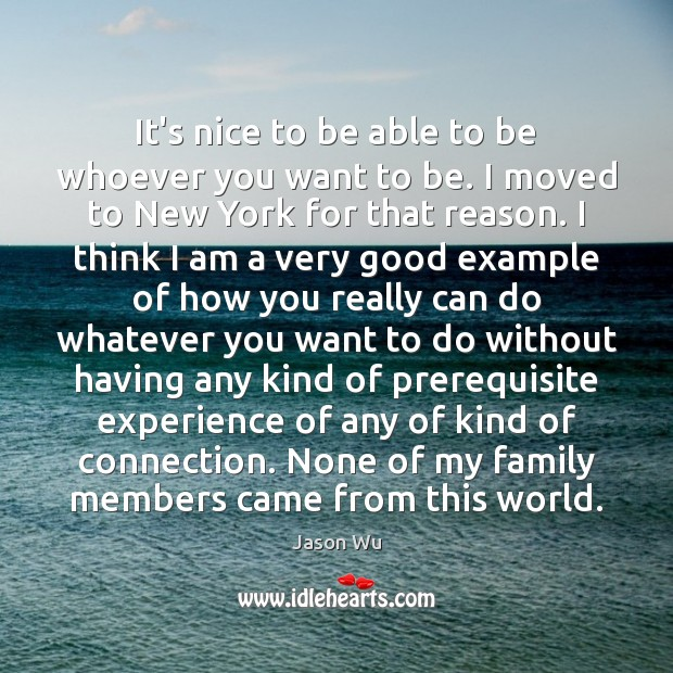 It's nice to be able to be whoever you want to be. Jason Wu Picture Quote