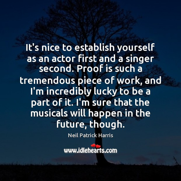 It's nice to establish yourself as an actor first and a singer Neil Patrick Harris Picture Quote