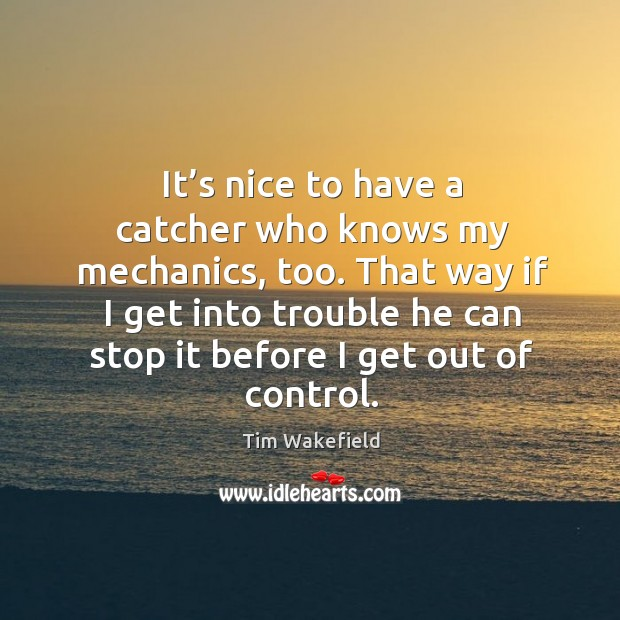 It's nice to have a catcher who knows my mechanics, too. Image