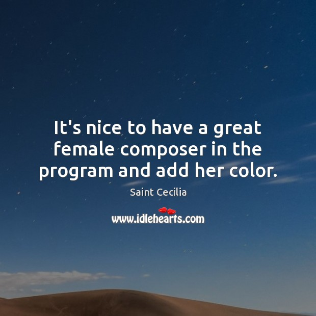 It's nice to have a great female composer in the program and add her color. Image