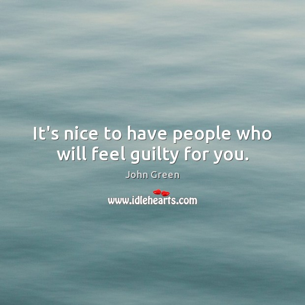 Image, It's nice to have people who will feel guilty for you.