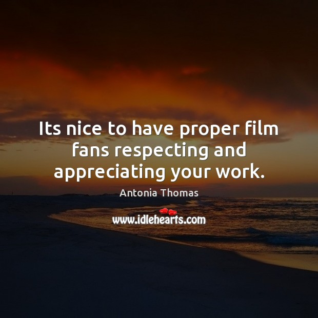 Image, Its nice to have proper film fans respecting and appreciating your work.