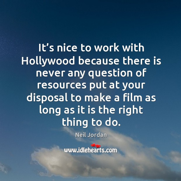 It's nice to work with hollywood because there is never any question Image
