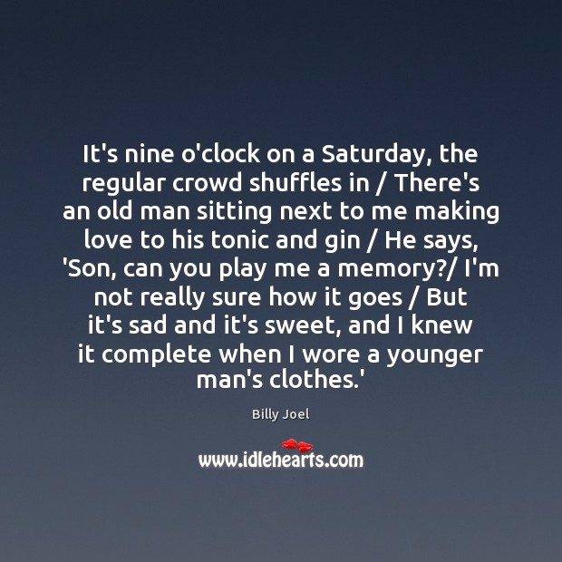 It's nine o'clock on a Saturday, the regular crowd shuffles in / There's Making Love Quotes Image