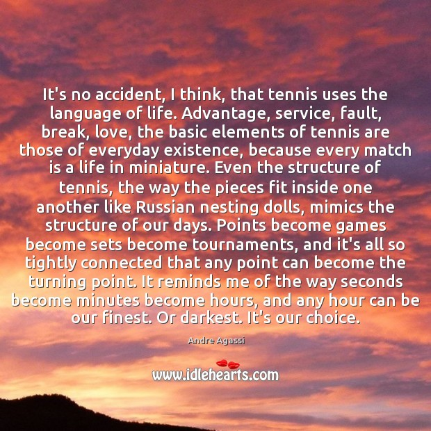 Image, It's no accident, I think, that tennis uses the language of life.