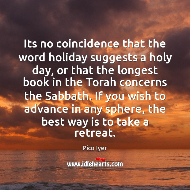 Its no coincidence that the word holiday suggests a holy day, or Pico Iyer Picture Quote