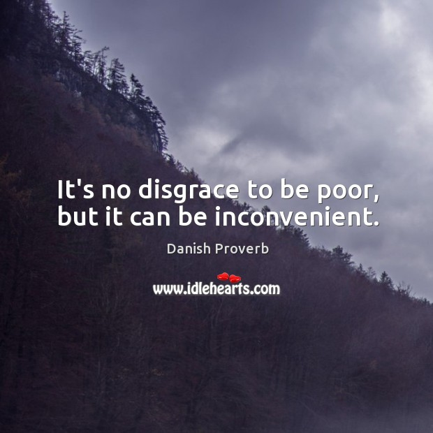 Image, It's no disgrace to be poor, but it can be inconvenient.