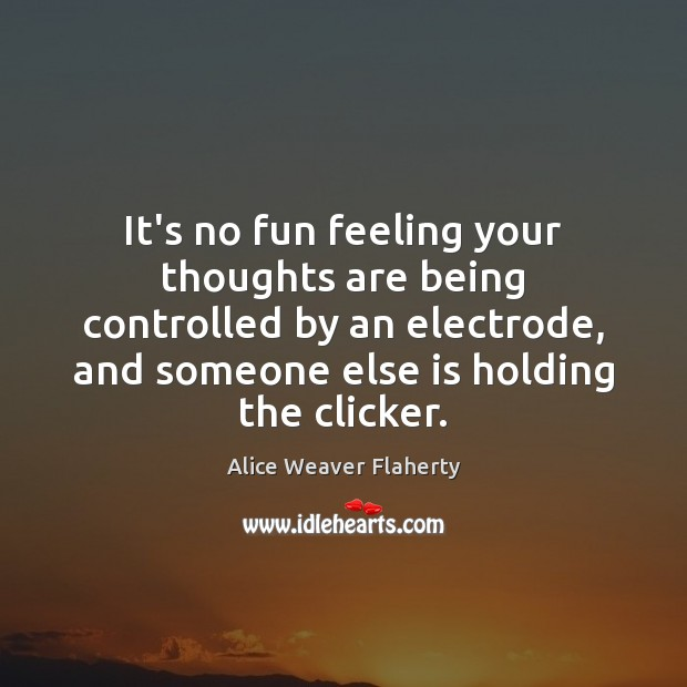 Image, It's no fun feeling your thoughts are being controlled by an electrode,