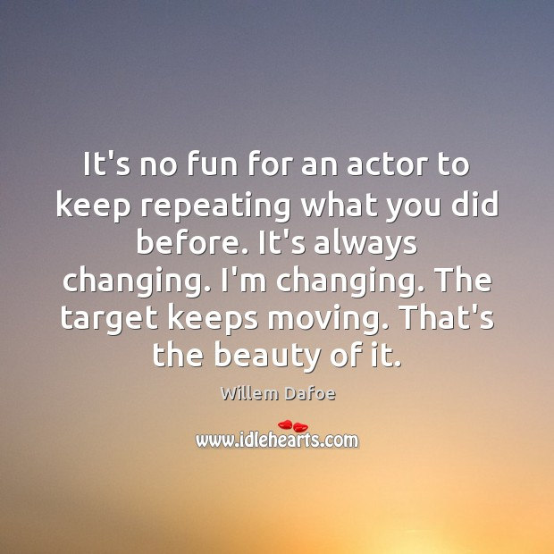 It's no fun for an actor to keep repeating what you did Willem Dafoe Picture Quote